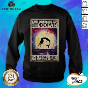 Top Mermaid She Dreams Of The Ocean Late At Night And Longs For The Wild Salt Air Sweatshirt - Design By Earstees.com