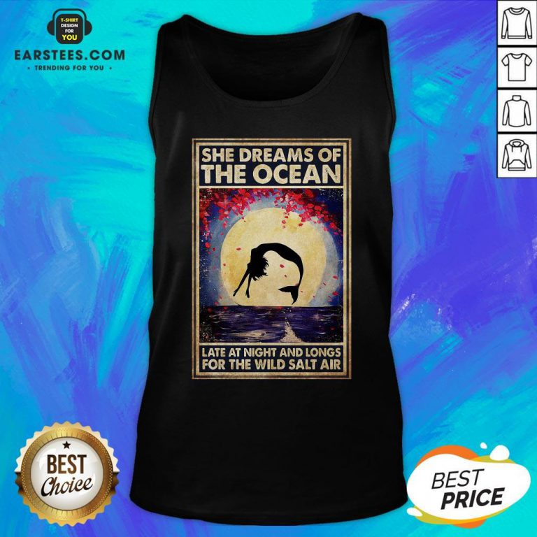 Top Mermaid She Dreams Of The Ocean Late At Night And Longs For The Wild Salt Air Tank Top - Design By Earstees.com