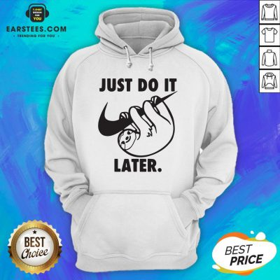 Top Sloth Nike Just Do It Later Hoodie- Design By Earstees.com