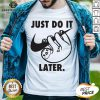 Top Sloth Nike Just Do It Later Shirt - Design By Earstees.com