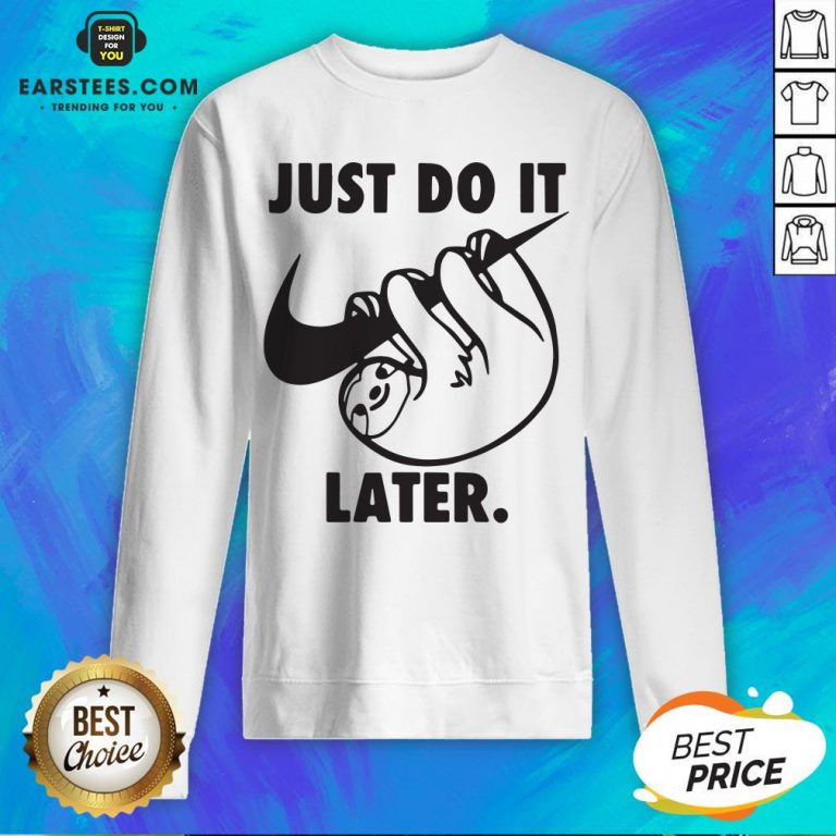 Top Sloth Nike Just Do It Later Sweatshirt - Design By Earstees.com