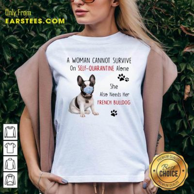 A Woman Cannot Survive On Self Quarantine Alone She Also Needs Her French Bulldog V-neck - Design By Earstees.com
