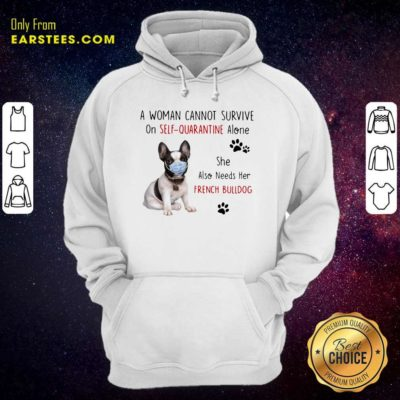 A Woman Cannot Survive On Self Quarantine Alone She Also Needs Her French Bulldog Hoodie - Design By Earstees.com