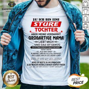 Funny Ja Ich Bin Eine Sture Tochter Aber Meine Verdammt Grobartige Mama Liebt Mich Und Das Ist Genug Shirt - Design By Earstees.com