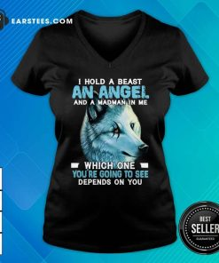 Wolf I Hold A Beast An Angel And A Madman In Me Which One You're Going To See Depends On You V-neck - Design By Earstees.com