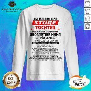Funny Ja Ich Bin Eine Sture Tochter Aber Meine Verdammt Grobartige Mama Liebt Mich Und Das Ist Genug Sweatshirt - Design By Earstees.com