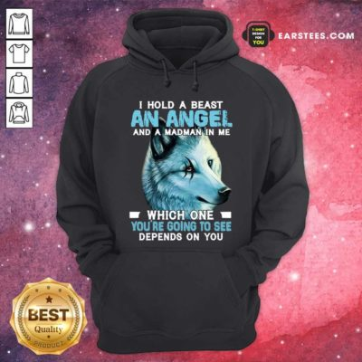 Wolf I Hold A Beast An Angel And A Madman In Me Which One You're Going To See Depends On You Hoodie - Design By Earstees.com