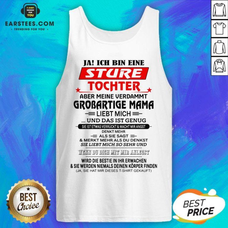 Funny Ja Ich Bin Eine Sture Tochter Aber Meine Verdammt Grobartige Mama Liebt Mich Und Das Ist Genug Tank Top - Design By Earstees.com