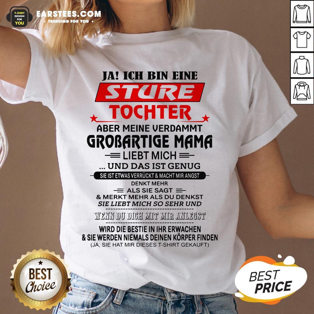 Funny Ja Ich Bin Eine Sture Tochter Aber Meine Verdammt Grobartige Mama Liebt Mich Und Das Ist Genug V-neck- Design By Earstees.com