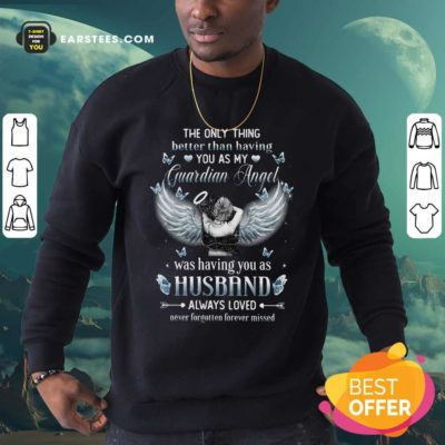 The Only Thing Better Than Having You As My Guardian Angel Was Having You As Husband Always Loved Sweatshirt - Design By Earstees.com