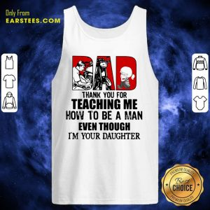 Dad Thank You For Teaching Me How To Be A Man Even Though Im Your Daughter Tank Top - Design By Earstees.com