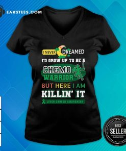 I Never Dreamed I'd Grow Up To Be A Chemo Warrior But Here I Am Killin It Liver Cancer Awareness V-neck - Design By Earstees.com