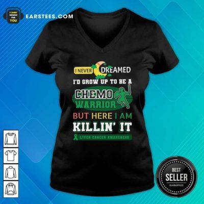 I Never Dreamed I'd Grow Up To Be A Chemo Warrior But Here I Am Killin It Liver Cancer Awareness V-neck - Design By Earstees.com