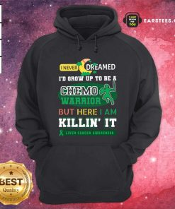 I Never Dreamed I'd Grow Up To Be A Chemo Warrior But Here I Am Killin It Liver Cancer Awareness Hoodie - Design By Earstees.com