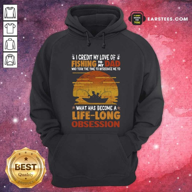 I Credit My Love Of Fishing To My Dad Who Took The Time To Introduce Me To What Has Become A Life Long Obsession Hoodie - Design By Earstees.com