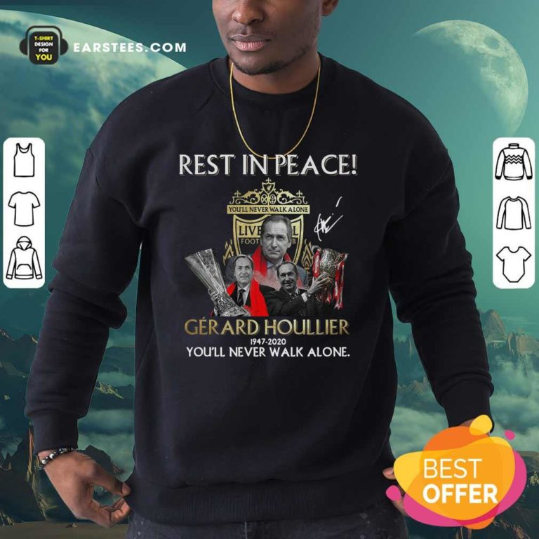 Liverpool Rest In Peace Gerard Houllier 1947 2020 You'll Never Walk Alone Signature Sweatshirt - Design By Earstees.com