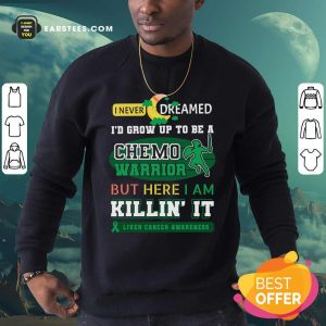 I Never Dreamed I'd Grow Up To Be A Chemo Warrior But Here I Am Killin It Liver Cancer Awareness Sweatshirt - Design By Earstees.com