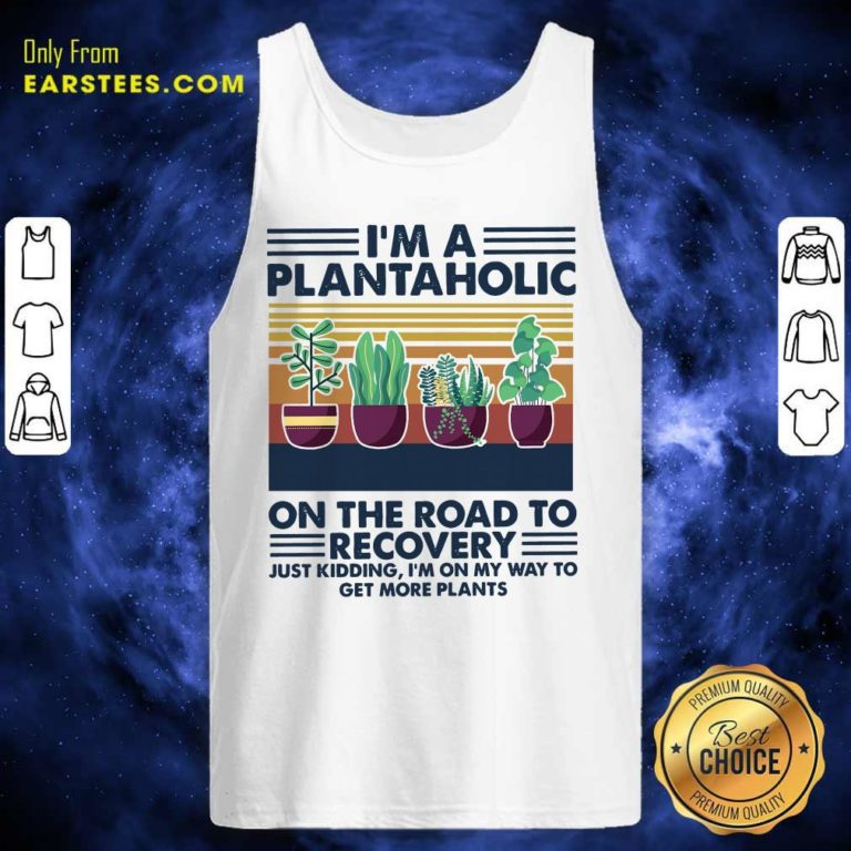 Im A Plantaholic On The Road To Recovery Just Kidding Im On My Way To Get More Plants Vintage Tank Top - Design By Earstees.com