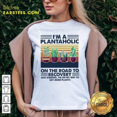 Im A Plantaholic On The Road To Recovery Just Kidding Im On My Way To Get More Plants Vintage V-neck - Design By Earstees.com