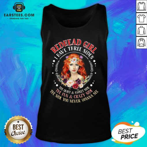 Original Redhead Girl I Have Three Sides The Quiet Sweet Side The Fun Crazy Side The Side You Never Wanna See Tank Top - Design By Earstees.com