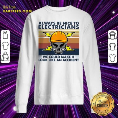 Skull Always Be Nice To Electricians We Could Make It Look Like An Accident Vintage Retro Sweatshirt - Design By Earstees.com