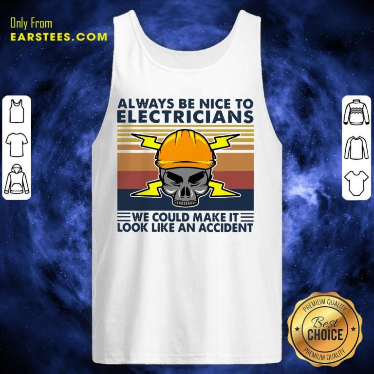 Skull Always Be Nice To Electricians We Could Make It Look Like An Accident Vintage Retro Tank Top - Design By Earstees.com