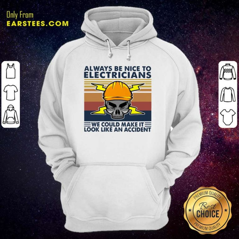 Skull Always Be Nice To Electricians We Could Make It Look Like An Accident Vintage Retro Hoodie - Design By Earstees.com