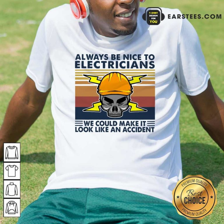Skull Always Be Nice To Electricians We Could Make It Look Like An Accident Vintage Retro Shirt - Design By Earstees.com