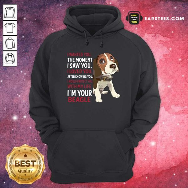 Beagle Wanted I Wanted You The Moment I Saw You I Loved You After Knowing You Hoodie - Design By Earstees.com