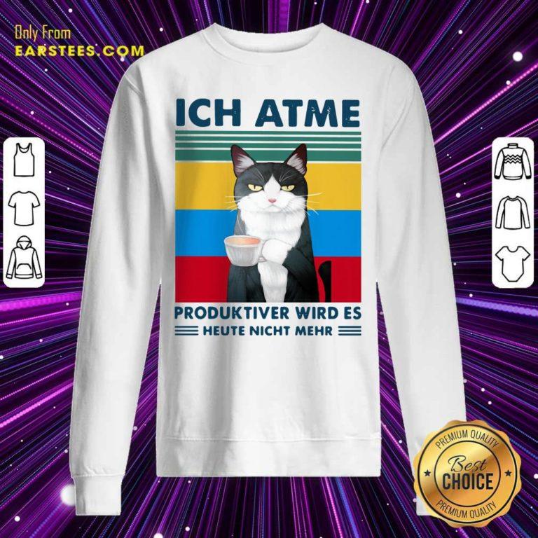 Cat Ich Atme Produktiver Wird's Heute Nicht Mehr Vintage Sweatshirt - Design By Earstees.com