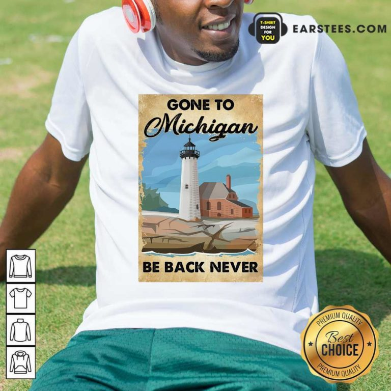 Gone To Michigan Be Back Never T-Shirt - Design By Earstees.com