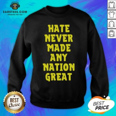 Awesome Hate Never Made Any Nation Great Sweatshirt- Design By Earstees.com