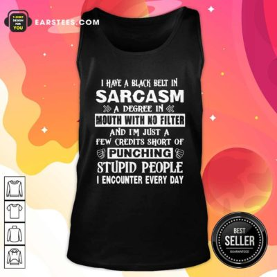 I Have A Black Belt In Sarcasm A Degree In Mouth With No Filter And I'm Just Tank Top - Design By Earstees.com