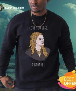 I Love You Like A Brother Sweatshirt - Design By Earstees.com
