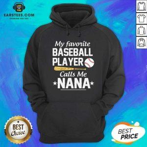 My Favorite Baseball Player Calls Me Nana Hoodie - Design By Earstees.com
