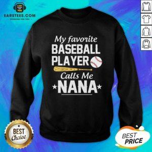 My Favorite Baseball Player Calls Me Nana Sweatshirt - Design By Earstees.com