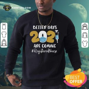 Nurse Better Days 2021 Are Coming Registered Nurse Sweatshirt - Design By Earstees.com