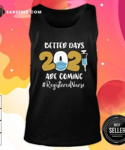 Nurse Better Days 2021 Are Coming Registered Nurse Tank Top - Design By Earstees.com