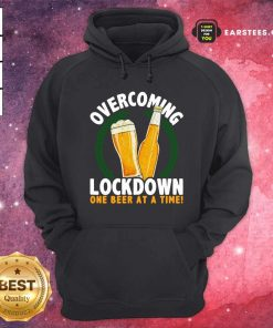 Overcoming Lockdown One Beer At A Time Beer Hoodie - Design By Earstees.com