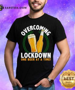 Overcoming Lockdown One Beer At A Time Beer T-Shirt - Design By Earstees.com