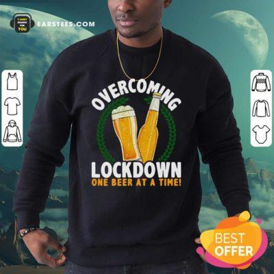 Overcoming Lockdown One Beer At A Time Beer Sweatshirt - Design By Earstees.com