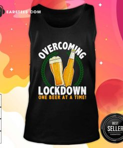 Overcoming Lockdown One Beer At A Time Beer Tank Top - Design By Earstees.com