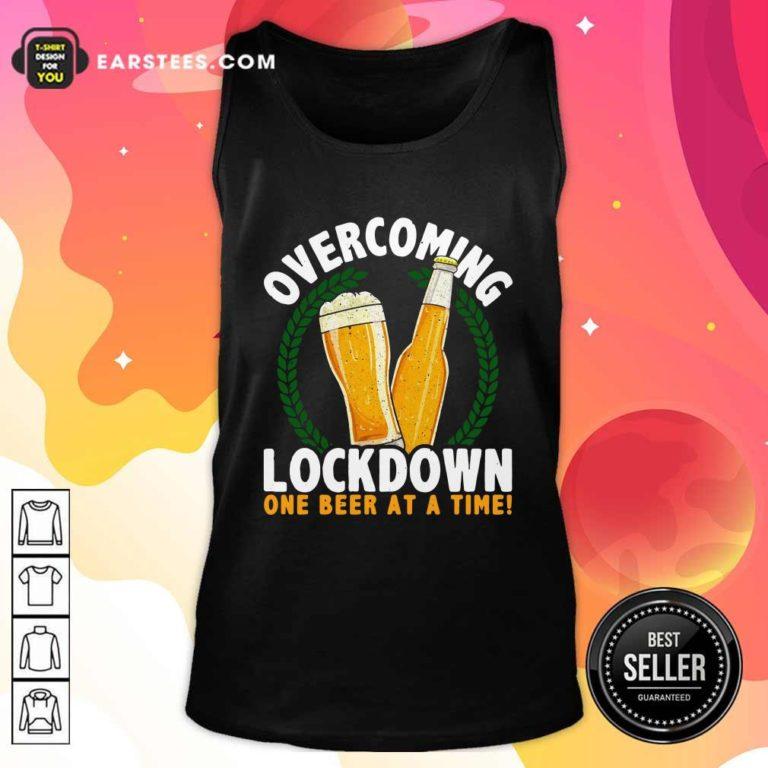 Overcoming Lockdown One Beer At A Time Beer Tank Top - Design By Earstees.com