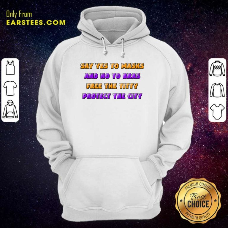 Say Yes To Masks And No To Bras Free The Titty Protect The City Team No Bra Hoodie - Design By Earstees.com