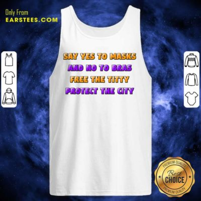 Say Yes To Masks And No To Bras Free The Titty Protect The City Team No Bra Tank Top - Design By Earstees.com