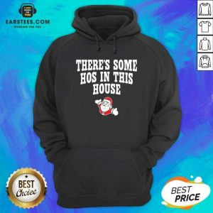 Awesome Theres Some Hos In This House Santa Clause Merry Xmas Hoodie - Design By Earstees.com