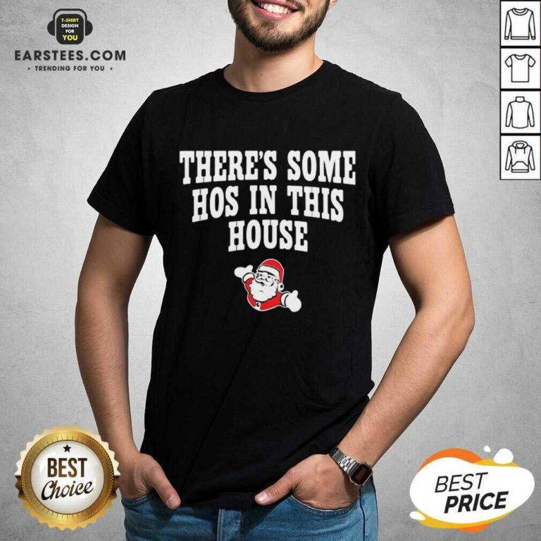 Awesome Theres Some Hos In This House Santa Clause Merry Xmas Shirt - Design By Earstees.com