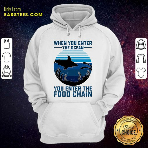 When You Enter The Ocean You Enter The Food Chain Ocean Shark Hoodie - Design By Earstees.com