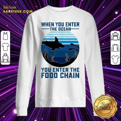 When You Enter The Ocean You Enter The Food Chain Ocean Shark Sweatshirt - Design By Earstees.com
