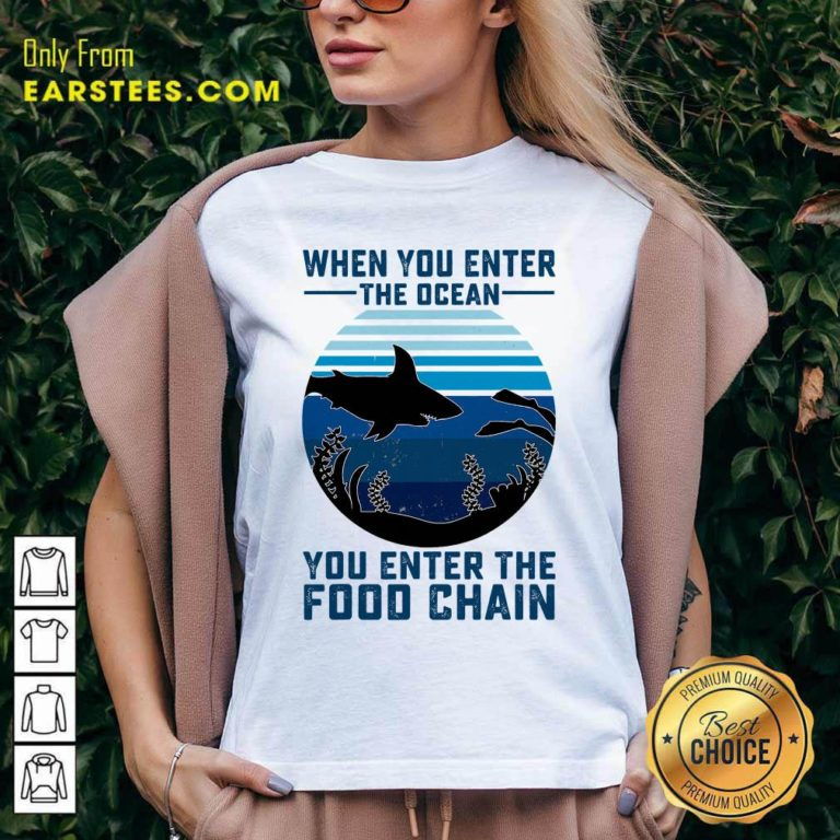 When You Enter The Ocean You Enter The Food Chain Ocean Shark V-neck - Design By Earstees.com